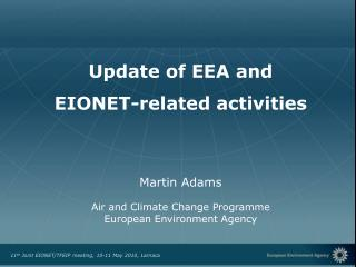 Update of EEA and  EIONET-related activities Martin Adams Air and Climate Change Programme