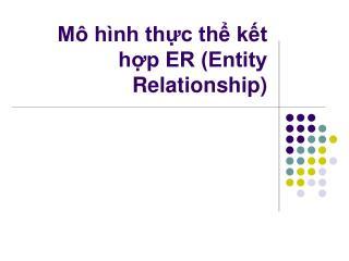 Mô hình thực thể kết hợp ER (Entity Relationship)