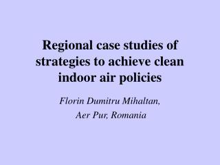 Regional case studies of strategies to achieve clean indoor air policies