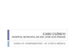 CASO CLÍNICO HOSPITAL MUNICIPAL DE SÃO JOSÉ DOS PINHAIS