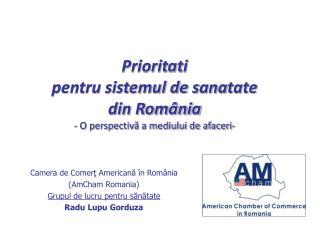 Camera de Comer ţ Americană în România ( AmCham Romania ) Grupul de lucru pentru sănătate