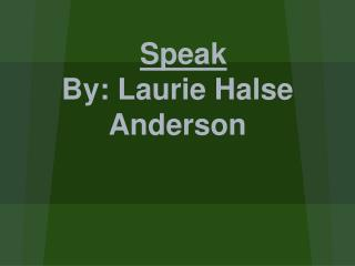 Speak  By: Laurie Halse Anderson