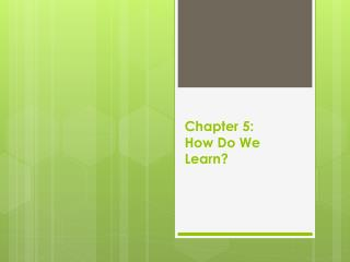 Chapter 5: How Do We Learn?
