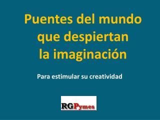 Puentes del mundo que despiertan  la imaginación