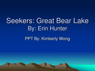 Seekers: Great Bear Lake By: Erin Hunter