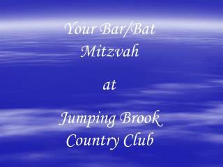 Your Bar/Bat Mitzvah at  Jumping Brook Country Club