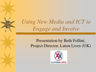 Using New Media and ICT to Engage and Involve