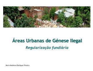 Áreas Urbanas de Génese Ilegal Regularização fundiária Maria Madalena Rodrigues Teixeira