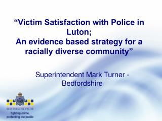 �Victim Satisfaction with Police in Luton;