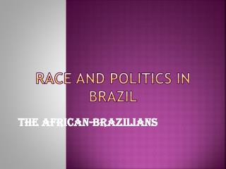 RACE AND POLITICS IN BRAZIL