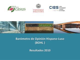 Barómetro de Opinión Hispano-Luso (BOHL ) Resultados 2010