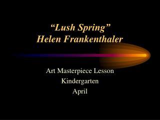 """""""Lush Spring"""" Helen Frankenthaler"""