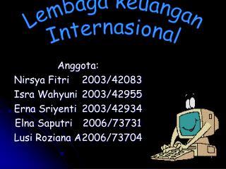 Anggota: Nirsya Fitri2003/42083 Isra Wahyuni2003/42955 Erna Sriyenti2003/42934