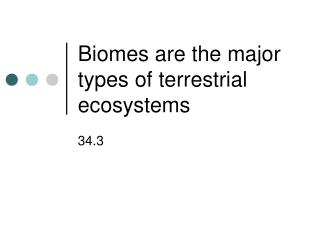 Biomes are the major types of terrestrial ecosystems
