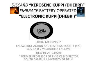 ABHAI MANSINGH* KNOWLEDGE ACTION AND LEARNING SOCIETY (KAL) 405 ILA,B-7 VASUNDHRA ENCLAVE