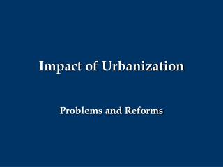 Impact of Urbanization    Problems and Reforms