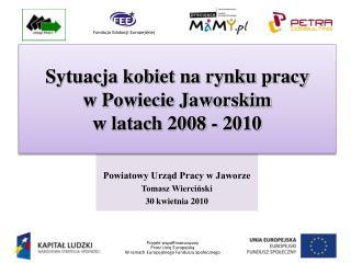 Powiatowy Urząd Pracy w Jaworze Tomasz Wierciński 30 kwietnia 2010