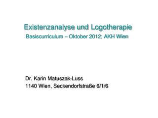 Existenzanalyse und Logotherapie Basiscurriculum – Oktober 2012; AKH Wien