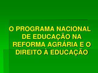 O PROGRAMA NACIONAL DE EDUCAÇÃO NA REFORMA AGRÁRIA E O DIREITO À EDUCAÇÃO