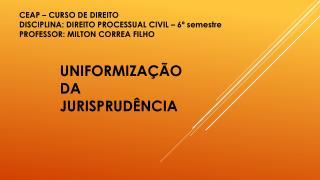 CEAP – CURSO DE DIREITO DISCIPLINA: DIREITO PROCESSUAL CIVIL – 6º semestre