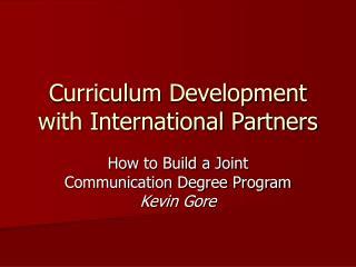 Curriculum  Development  with International Partners