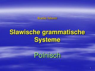 Branko To �ovi? Slawische grammatische Systeme Polnisch