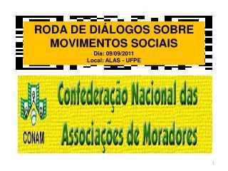 RODA DE DIÁLOGOS SOBRE                  MOVIMENTOS SOCIAIS Dia: 09/09/2011 Local: ALAS - UFPE