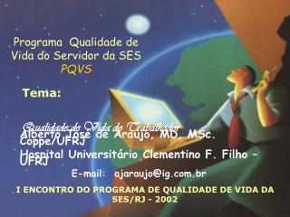 Alberto José de Araújo, MD, MSc. Coppe/UFRJ Hospital Universitário Clementino F. Filho – UFRJ