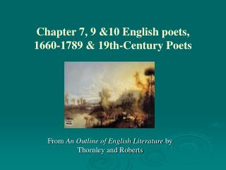Chapter 7, 9 &10 English poets,  1660-1789 & 19th-Century Poets
