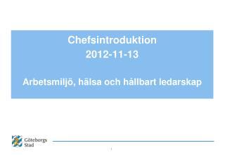 Chefsintroduktion  2012-11-13 Arbetsmiljö, hälsa och hållbart ledarskap