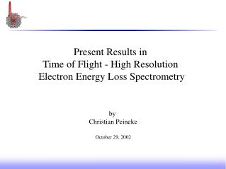 Present Results in  Time of Flight - High Resolution  Electron Energy Loss Spectrometry