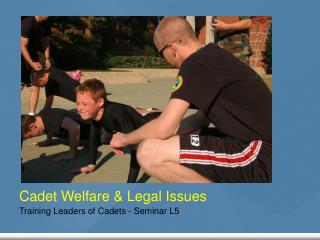Cadet Welfare  Legal Issues