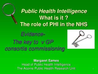 Public Health Intelligence What is it ?  The role of PHI in the NHS