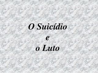 O Suicídio e o Luto