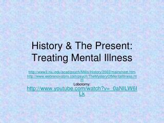 History  The Present: Treating Mental Illness