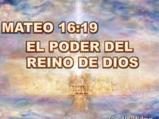 MATEO  16:19 EL  PODER DEL REINO DE DIOS