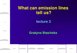 What can emission lines   tell us? lecture 3 Grażyna Stasińska