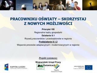 PRACOWNIKU OŚWIATY – SKORZYSTAJ  Z NOWYCH MOŻLIWOŚCI Priorytet VIII Regionalne kadry gospodarki