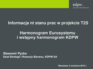 Informacja nt stanu prac w projekcie T2S Harmonogram  Eurosystemu i wstępny harmonogram KDPW