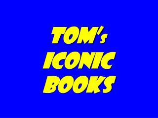 Tom' s   iconic books