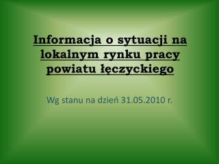 Informacja o sytuacji na lokalnym rynku pracy powiatu ??czyckiego