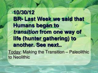 Today : Making the Transition – Paleolithic to Neolithic