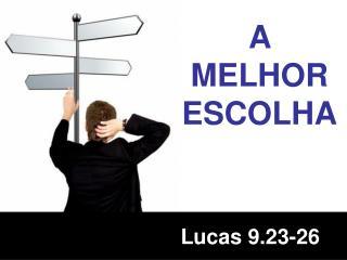 A MELHOR ESCOLHA