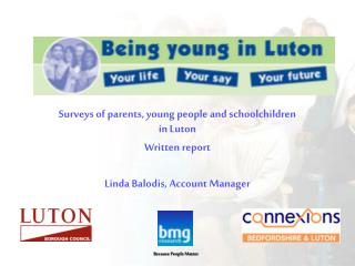 Surveys of parents, young people and schoolchildren in Luton Written report