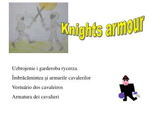 Uzbrojenie i garderoba rycerza. Îmbrăcămintea şi a rmurile cavalerilor Vestuário dos cavaleiros