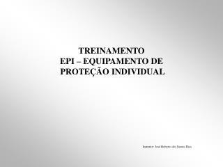 TREINAMENTO  EPI – EQUIPAMENTO DE  PROTEÇÃO INDIVIDUAL