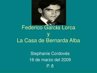 Federico Garc í a Lorca y La Casa de Bernarda Alba
