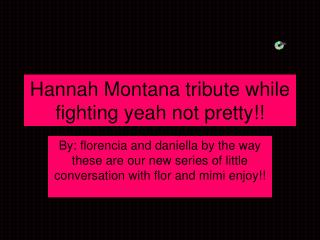 Hannah Montana tribute while fighting yeah not pretty!!