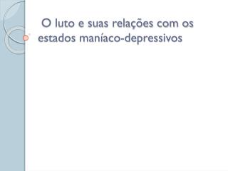 O luto e suas relações com os estados maníaco-depressivos