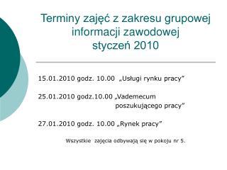 Terminy zajęć z zakresu grupowej informacji zawodowej  styczeń 2010